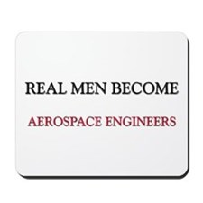 Real Men Become Aerospace Engineers Mousepad