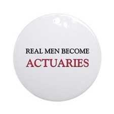 Real Men Become Actuaries Ornament (Round)