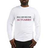 Real Men Become Actuaries Long Sleeve T-Shirt