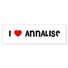 I LOVE ANNALISE Bumper Bumper Sticker