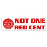 NOT ONE RED CENT Bumper Sticker