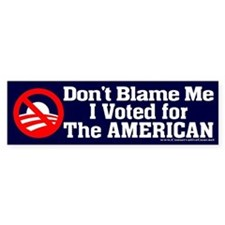 Dont BLame Me, I Voted American Bumper Bumper Sticker