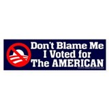 Dont BLame Me, I Voted American Bumper Car Sticker