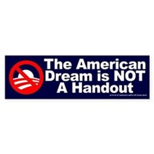 American Dream: NOT a Handout Bumper Bumper Sticker
