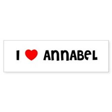 I LOVE ANNABEL Bumper Bumper Sticker