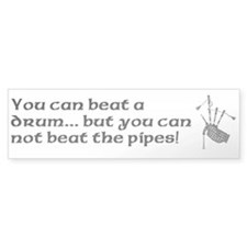 Beat Drum Not Bagpipes Bumper Bumper Sticker
