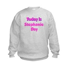 Today is Stephanie Day Sweatshirt