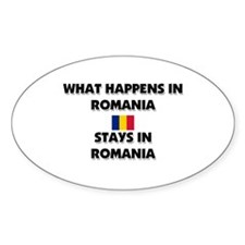 What Happens In ROMANIA Stays There Oval Decal