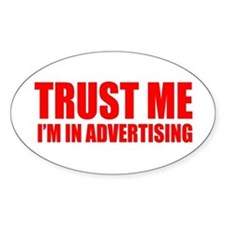 Trust me I'm in advertising Oval Decal