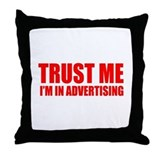 Trust me I'm in advertising Throw Pillow