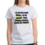 I'd rather have Money in my p Women's T-Shirt