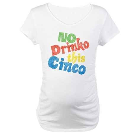 No Drinko This Cinco Maternity T-Shirt