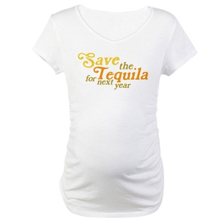 Save the Tequila Maternity T-Shirt