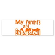 My parents are exhausted (1) Bumper Sticker