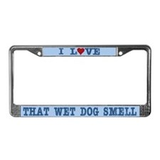 I Love That Wet Dog Smell License Plate Frame