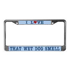 I Love That Wet Dog Smell License Plate Frame