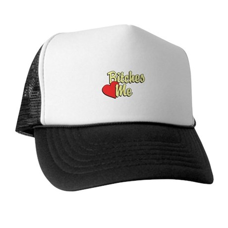 Bitches Love Me Trucker Hat