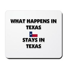 What Happens In TEXAS Stays There Mousepad