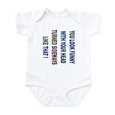 You look funny.... Infant Bodysuit