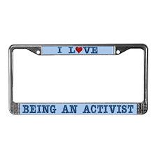 I Love Being an Activist License Plate Frame