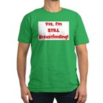 Yes, I'm STILL Breastfeeding Men's Fitted T-Shirt 