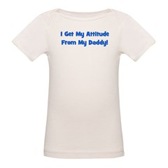I Get My Attitude from My Dad Organic Baby T-Shirt