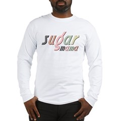 Sugar Mama Long Sleeve T-Shirt