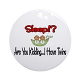Sleep!? I have Twins Ornament (Round)