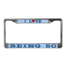 I Love Being 50 License Plate Frame