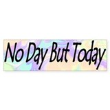 No day but today bumper sticker