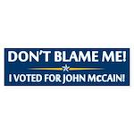 Don't Blame Me! I Voted For John McCain! Sticker