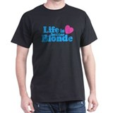 Life is Better Blonde Black T-Shirt