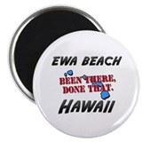 "ewa beach hawaii - been there, done that 2.25"" Mag"
