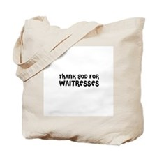 THANK GOD FOR WAITRESSES Tote Bag