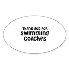 THANK GOD FOR SWIMMING COACHE Oval Decal