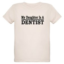 """My Daughter Is A Dentist"" T-Shirt"