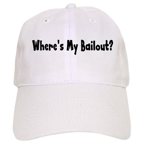 Where's My Bailout Cap