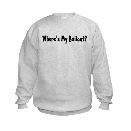 Where's My Bailout Kids Sweatshirt