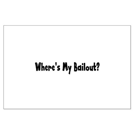 Where's My Bailout Large Poster