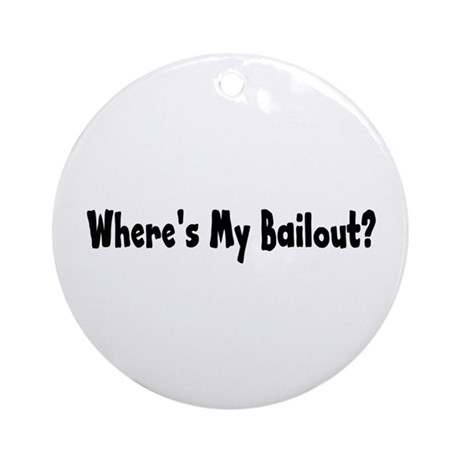 Where's My Bailout Ornament (Round)