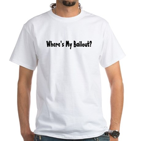 Where's My Bailout White T-Shirt