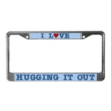 I Love Hugging it Out License Plate Frame