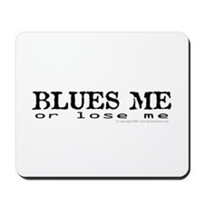 Blues Me or lose me Mousepad