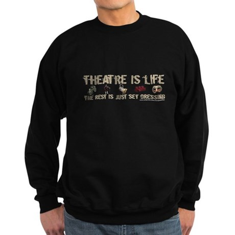Theatre is Life Sweatshirt (dark)