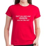 Don't you wish your Grandma w Women's Dark T-Shirt