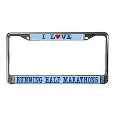 I Love Running Half Marathons License Plate Frame