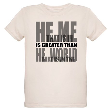 He is Greater Organic Kids T-Shirt