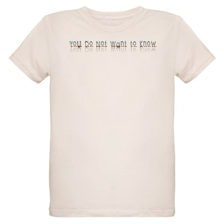 You do Not Want to Know Organic Kids T-Shirt