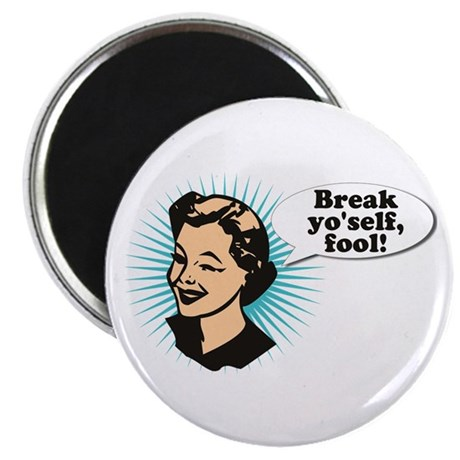 Break Yo'Self Fool Magnet