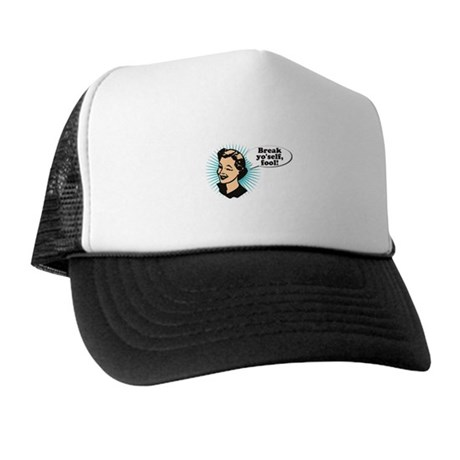 Break Yo'Self Fool Trucker Hat